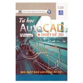 TỰ HỌC AUTOCAD THIẾT KẾ 3D  - ,