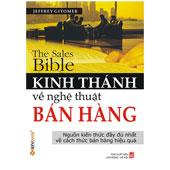 Kinh Thánh Về Nghệ Thuật Bán Hàng - Nguồn Kiến Thức Đầy Đủ Nhất Về Cách Thức Bán Hàng Hiệu Quả -