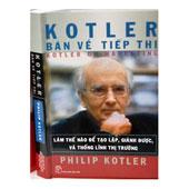 Kotler Bàn Về Tiếp Thị - Làm Thế Nào Để Tạo Lập, Giành Được Và Thống Lĩnh Thị Trường -