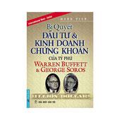 Bí Quyết Đầu Tư Và Kinh Doanh Chứng Khoán Của Tỷ Phú Warren Buffett Và George Soros - ,