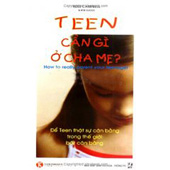 Teen Cần Gì Ở Cha Mẹ - Để Teen Thật Sự Cân Bằng Trong Thế Giới Bất Cân Bằng -