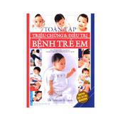 Toàn Tập Triệu Chứng & Điều Trị Bệnh Trẻ Em -