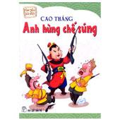 CAO THẮNG ANH HÙNG CHẾ SÚNG  -