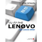 Vụ Áp Phe Lenovo The Lenovo Affair (Sự Phát Triển Của Người Khổng Lồ Máy Tính Trung Quốc Và Vụ Tiếp Quản IBM) -