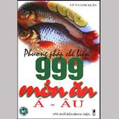 Phương pháp chế biến 999 món ăn Á - Âu -
