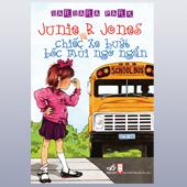 Junie B.Jones Và Chiếc Xe Buýt Bốc Mùi Ngớ Ngẩn - ,